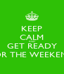 KEEP CALM AND GET READY FOR THE WEEKEND - Personalised Poster A4 size