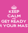 KEEP CALM AND GET READY FOR YOUR MASTER - Personalised Poster A4 size