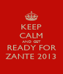 KEEP CALM AND GET READY FOR ZANTE 2013 - Personalised Poster A4 size