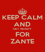 KEEP CALM AND GET READY FOR ZANTE - Personalised Poster A4 size