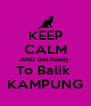 KEEP CALM AND Get Ready  To Balik  KAMPUNG - Personalised Poster A4 size