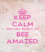 KEEP CALM AND GET READY TO BEE AMAZED - Personalised Poster A4 size