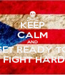 KEEP CALM AND GET READY TO  FIGHT HARD - Personalised Poster A4 size