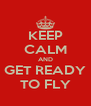 KEEP CALM AND GET READY TO FLY - Personalised Poster A4 size