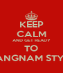 KEEP CALM AND GET READY TO GANGNAM STYLE - Personalised Poster A4 size