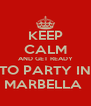 KEEP CALM AND GET READY TO PARTY IN MARBELLA  - Personalised Poster A4 size