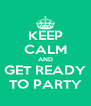 KEEP CALM AND GET READY TO PARTY - Personalised Poster A4 size