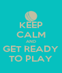 KEEP CALM AND GET READY TO PLAY - Personalised Poster A4 size
