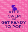 KEEP CALM AND GET READY TO POP! - Personalised Poster A4 size