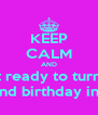 KEEP CALM AND Get ready to turn up For my 22nd birthday in 9 days!!!!! - Personalised Poster A4 size