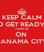 KEEP CALM AND GET READY TO TURN UP ON  PANAMA CITY - Personalised Poster A4 size