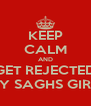 KEEP CALM AND GET REJECTED BY SAGHS GIRL - Personalised Poster A4 size