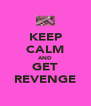 KEEP CALM AND GET REVENGE - Personalised Poster A4 size