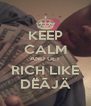 KEEP CALM AND GET RICH LIKE DËÃJÄ - Personalised Poster A4 size