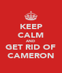 KEEP CALM AND GET RID OF CAMERON - Personalised Poster A4 size