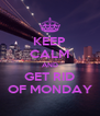 KEEP CALM AND GET RID OF MONDAY - Personalised Poster A4 size
