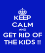 KEEP CALM AND GET RID OF THE KIDS !! - Personalised Poster A4 size