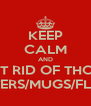 KEEP CALM AND GET RID OF THOSE POSTERS/MUGS/FLYERS - Personalised Poster A4 size