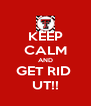 KEEP CALM AND GET RID  UT!! - Personalised Poster A4 size