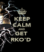 KEEP CALM AND GET  RKO'D  - Personalised Poster A4 size
