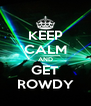 KEEP CALM AND GET ROWDY - Personalised Poster A4 size