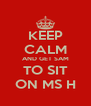 KEEP CALM AND GET SAM TO SIT ON MS H - Personalised Poster A4 size