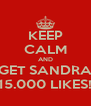 KEEP CALM AND GET SANDRA 15.000 LIKES! - Personalised Poster A4 size