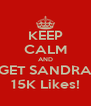 KEEP CALM AND GET SANDRA 15K Likes! - Personalised Poster A4 size