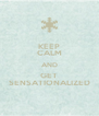 KEEP CALM AND GET SENSATIONALIZED - Personalised Poster A4 size