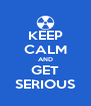 KEEP CALM AND GET SERIOUS - Personalised Poster A4 size
