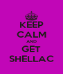 KEEP CALM AND GET SHELLAC - Personalised Poster A4 size