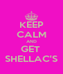 KEEP CALM AND GET  SHELLAC'S - Personalised Poster A4 size