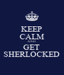 KEEP CALM AND GET SHERLOCKED - Personalised Poster A4 size