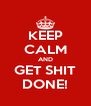 KEEP CALM AND GET SHIT DONE! - Personalised Poster A4 size