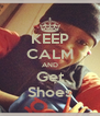KEEP CALM AND Get Shoes - Personalised Poster A4 size
