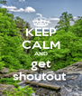 KEEP CALM AND get shoutout  - Personalised Poster A4 size