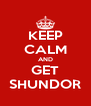 KEEP CALM AND GET SHUNDOR - Personalised Poster A4 size