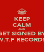 KEEP CALM AND GET SIGNED BY W.T.F RECORDS - Personalised Poster A4 size
