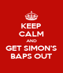 KEEP CALM AND GET SIMON'S BAPS OUT - Personalised Poster A4 size