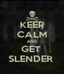 KEEP CALM AND GET  SLENDER  - Personalised Poster A4 size