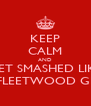 KEEP CALM AND GET SMASHED LIKE A FLEETWOOD GIRL - Personalised Poster A4 size