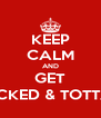 KEEP CALM AND GET SMOKED, FUCKED & TOTTALY DRUNK  - Personalised Poster A4 size