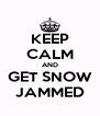 KEEP CALM AND GET SNOW JAMMED - Personalised Poster A4 size