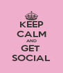 KEEP CALM AND GET  SOCIAL - Personalised Poster A4 size