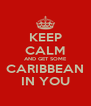 KEEP CALM AND GET SOME CARIBBEAN IN YOU - Personalised Poster A4 size