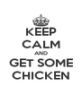 KEEP CALM AND GET SOME CHICKEN - Personalised Poster A4 size