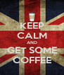 KEEP CALM AND GET SOME COFFEE - Personalised Poster A4 size