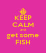 KEEP CALM and get some FISH - Personalised Poster A4 size