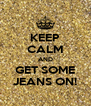KEEP CALM AND GET SOME JEANS ON! - Personalised Poster A4 size