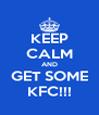 KEEP CALM AND GET SOME KFC!!! - Personalised Poster A4 size